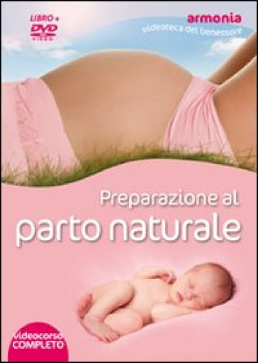 Preparazione al parto naturale. DVD. Con libro
