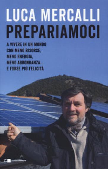 Prepariamoci a vivere in un mondo con meno risorse, meno energia, meno abbondanza... e forse più felicità - Luca Mercalli | Thecosgala.com