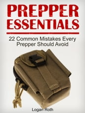 Prepper Essentials: 22 Common Mistakes Every Prepper Should Avoid