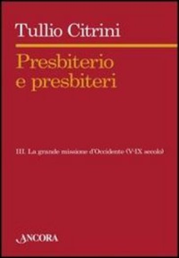 Presbiterio e presbiteri. 3.Tra i nuovi popoli dell'Europa (VI-IX secolo) - Tullio Citrini | Jonathanterrington.com