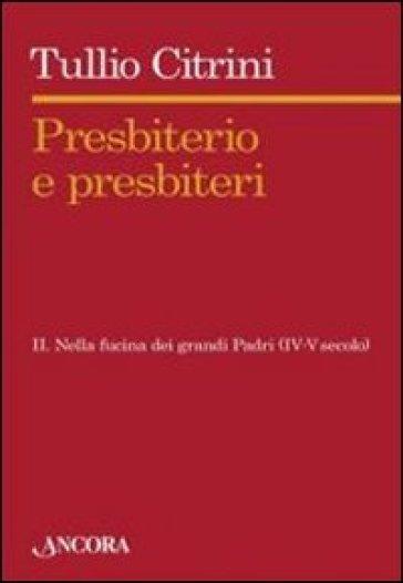Presbiterio e presbiteri. 2.Nella fucina dei grandi Padri (IV-V secolo)