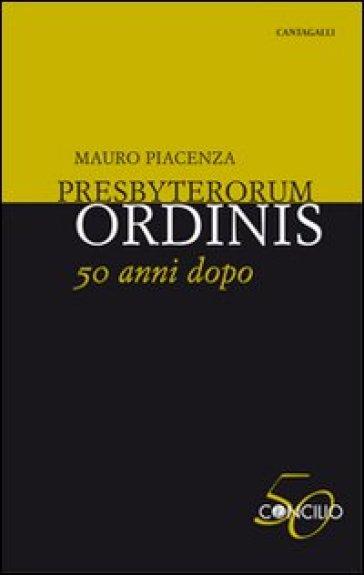 Presbyterorum ordinis 50 anni dopo - Mauro Piacenza |