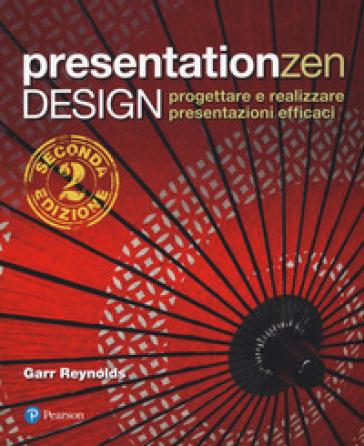 Presentationzen design. Progettare e realizzare presentazioni efficaci - Garr Reynolds |