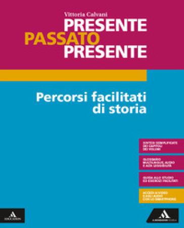 Presente passato presente. Percorsi facilitati. Per gli Ist. tecnici e professionali. Con e-book. Con espansione online - Vittoria Calvani |