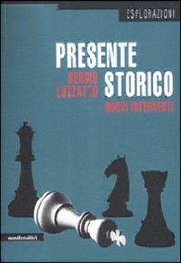 Presente storico. Nuovi interventi - Sergio Luzzatto |