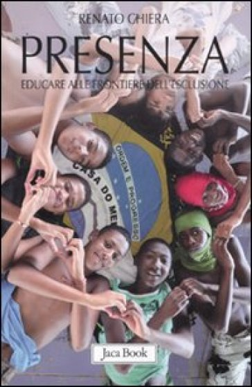 Presenza. Educare alle frontiere dell'esclusione - Renato Chiera |