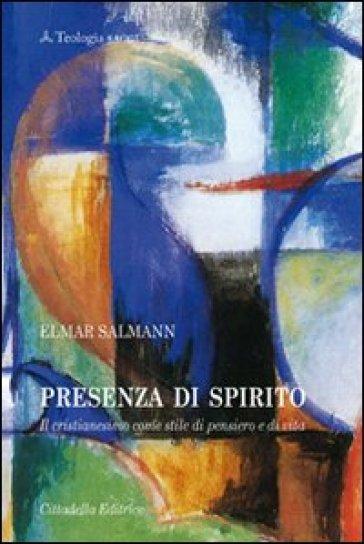 Presenza di Spirito. Il cristianesimo come stile di pensiero e di vita - Elmar Salmann  