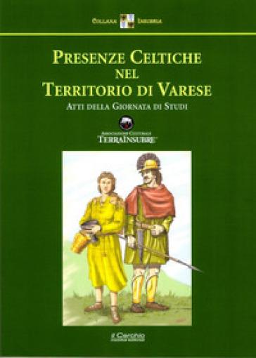 Presenze celtiche nel territorio di Varese. Atti della giornata di Studi - Associazione Culturale TerraInsubre |