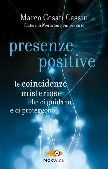 Presenze positive. Le coincidenze misteriose che ci guidano e ci proteggono - Marco Cesati Cassin |