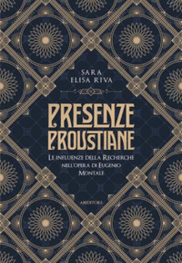 Presenze proustiane. Le influenze della Recherche nell'opera di Eugenio Montale - Sara Elisa Riva | Thecosgala.com