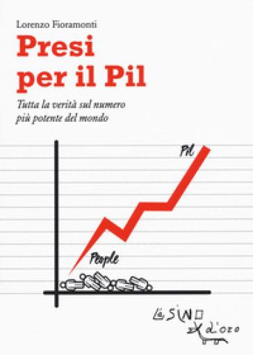 Presi per il PIL. Tutta la verità sul numero più potente del mondo - Lorenzo Fioramonti   Thecosgala.com