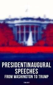 President s Inaugural Speeches: From Washington to Trump (1789-2017)