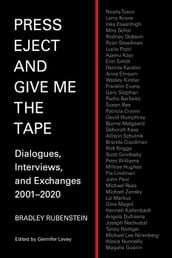 Press Eject and Give Me The Tape: Dialogues, Interviews, and Exchanges 2001-2020