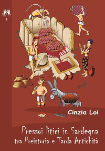 Pressoi litici in Sardegna tra preistoria e tarda antichità - Cinzia Loi |