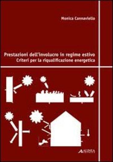 Prestazioni dell'involucro in regime estivo. Criteri per la riqualificazione energetica - Monica Cannaviello |