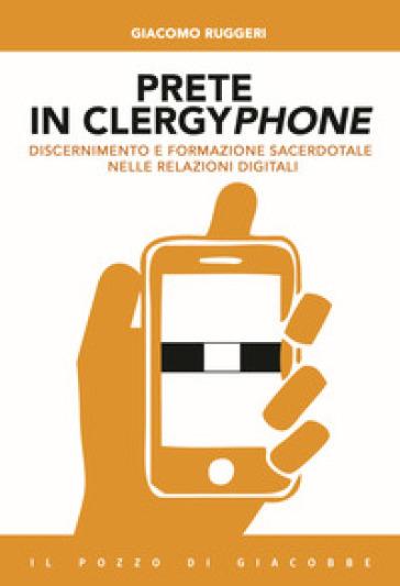 Prete in clergyphone. Discernimento e formazione sacerdotale nelle relazioni digitali - Giacomo Ruggeri   Kritjur.org