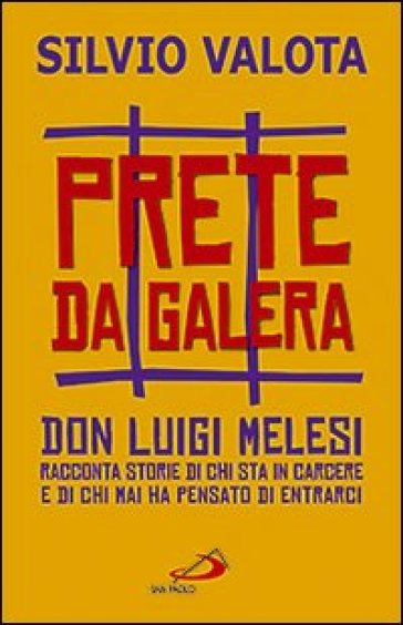 Prete da galera. Don Luigi Melesi racconta storie di chi sta in carcere e di chi mai ha pensato di entrarci - Silvio Valota | Rochesterscifianimecon.com