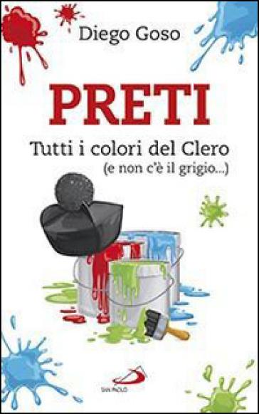 Preti. Tutti i colori del Clero (e non c'è il grigio...) - Diego Goso | Rochesterscifianimecon.com