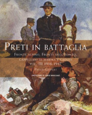 Preti in battaglia. 3: Fronte alpino, fronte dell'Isonzo, Cappellani di Marina e caduti. 1916-1917 - Paolo Gaspari |