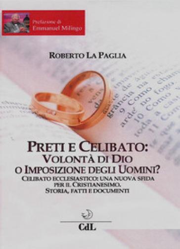 Preti e celibato: volontà di Dio o imposizione degli uomini? - Roberto La Paglia | Thecosgala.com
