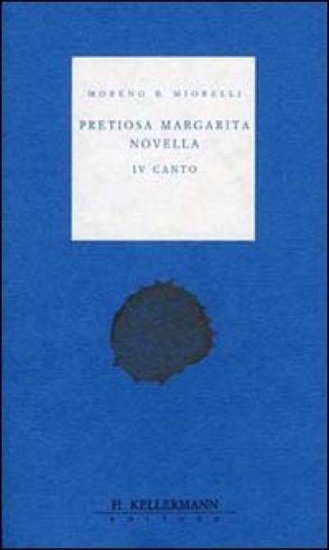 Pretiosa margarita novella. 4º canto - Moreno B. Miorelli  
