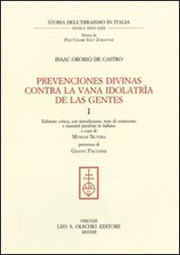 Prevenciones divinas contra la vana idolatria de la Gentes. Ediz. critica. Ediz. italiana e spagnola. 1. - Isaac Orobio de Castro |