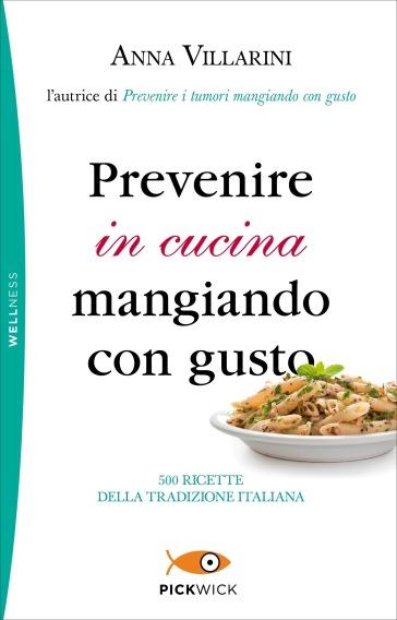 Prevenire in cucina mangiando con gusto - Anna Villarini |
