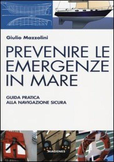 Prevenire le emergenze in mare. Guida pratica alla navigazione sicura - Giulio Mazzolini |