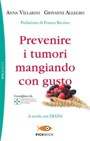 Prevenire i tumori mangiando con gusto. A tavola con Diana - Anna Villarini | Jonathanterrington.com