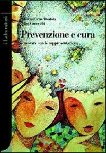 Prevenzione e cura. Lavorare con le rappresentazioni - Valerio Ferro Allodola pdf epub
