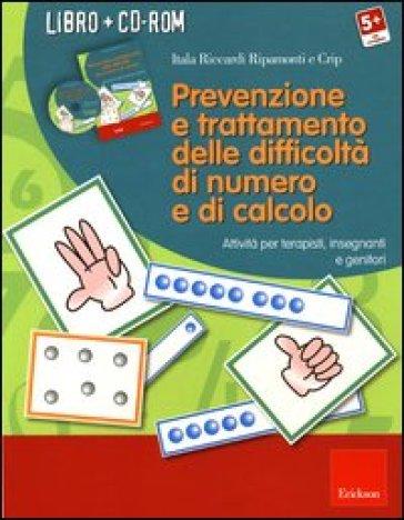 Prevenzione e trattamento delle difficoltà di numero e di calcolo. Attività per terapisti, insegnanti e genitori. Con CD-ROM - Itala Riccardi Ripamonti  
