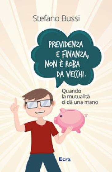 Previdenza e finanza non è roba da vecchi. Quando la mutualità ci dà una mano - Stefano Bussi pdf epub
