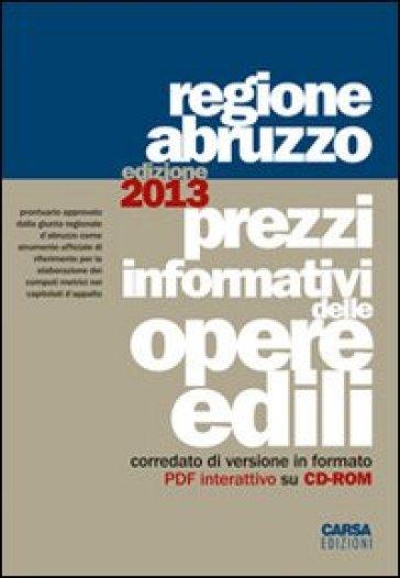 Prezzi informativi delle opere edili. Regione Abruzzo (2013). Con CD-ROM