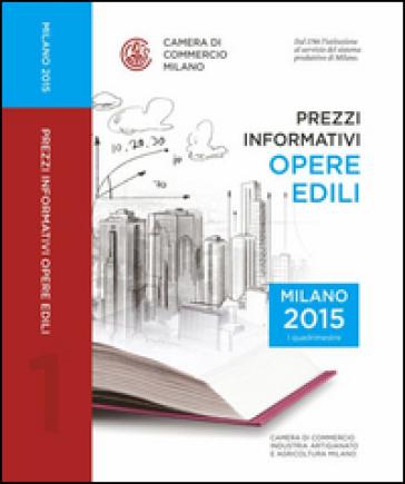 Prezzi informativi delle opere edili in Milano. Primo quadrimestre 2015