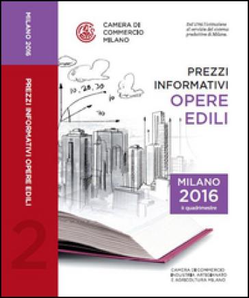 Prezzi informativi delle opere edili in Milano. Secondo quadrimestre 2016