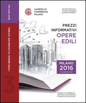 Prezzi informativi delle opere edili in Milano. Terzo quadrimestre 2016 - Camera di commercio di Milano |