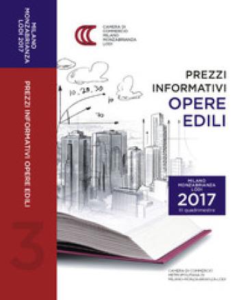 Prezzi informativi delle opere edili in Milano, Monza-Brianza e Lodi. Terzo quadrimestre 2017 - Camera di commercio Metropolitana Milano-Monza-Brianza-Lodi | Thecosgala.com