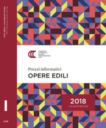 Prezzi informativi delle opere edili in Milano. Primo quadrimestre 2018 - Camera di commercio di Milano |