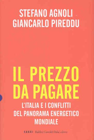 Prezzo da pagare. L'Italia e i conflitti del panorama energetico mondiale (Il) - Stefano Agnoli | Thecosgala.com