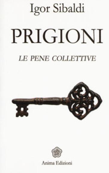 Prigioni. Le pene collettive - Igor Sibaldi  