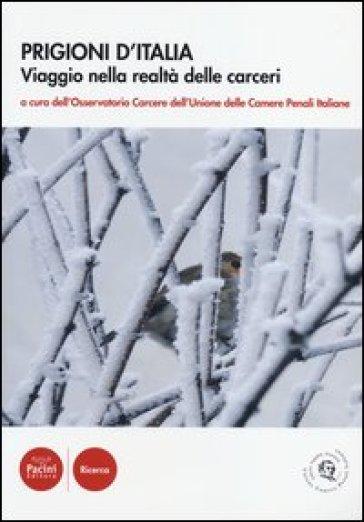 Prigioni d'Italia. Viaggio nella realtà delle carceri - Unione Camere penali italiane |