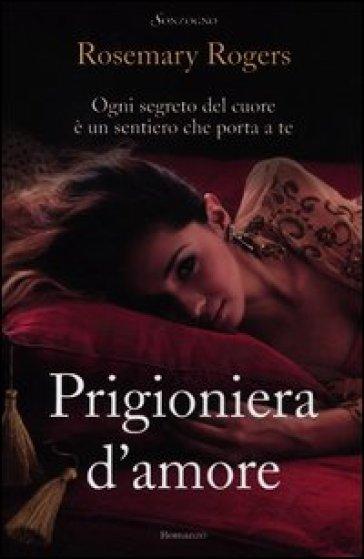Prigioniera d'amore - Rosemary Rogers | Thecosgala.com