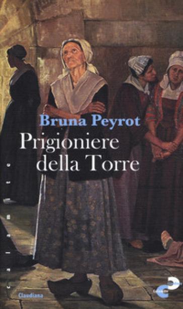 Prigioniere della torre - Bruna Peyrot |