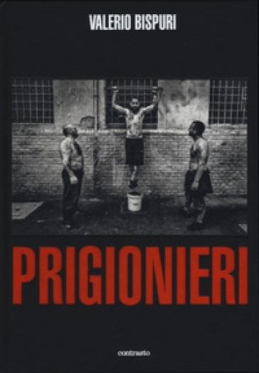 Prigionieri. Ediz. illustrata - Valerio Bispuri |