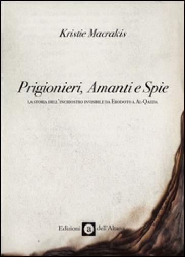 Prigionieri, amanti e spie. La storia dell'inchiostro invisibile da Erodoto a Al-Qaeda - Kristie Macrakis | Kritjur.org