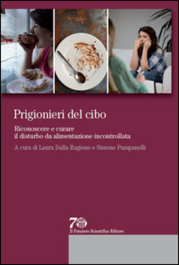 Prigionieri del cibo. Riconoscere e curare il disturbo da alimentazione incontrollata - Laura Dalla Ragione | Thecosgala.com