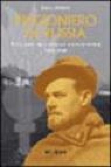 Prigioniero in Russia. Un guastatore alpino nei lager sovietici 1943-1950 - Lelio Zoccai |