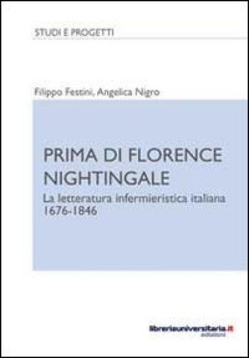 Prima di Florence Nightingale. La letteratura infermieristica italiana 1676-1846 - Angelica Nigro |
