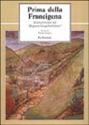 Prima della Francigena. Itinerari romei nel «Regnum langobardorum» - R. Stopani  
