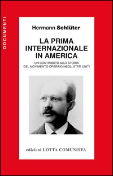La Prima Internazionale in America. Un contributo alla storia del movimento operaio negli Stati Uniti - Hermann Schluter | Rochesterscifianimecon.com